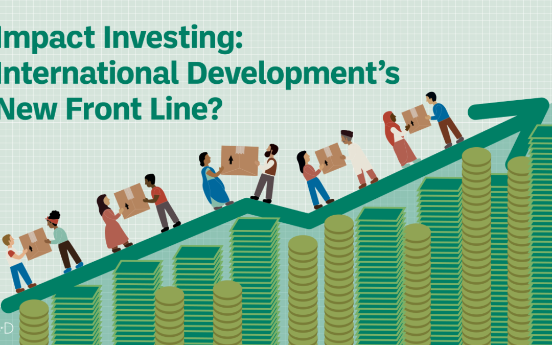 Impact Investing: International Development's New Front Line?